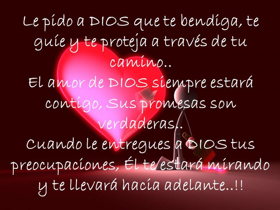 El amor de DIOS siempre estará contigo, Sus promesas son verdaderas..