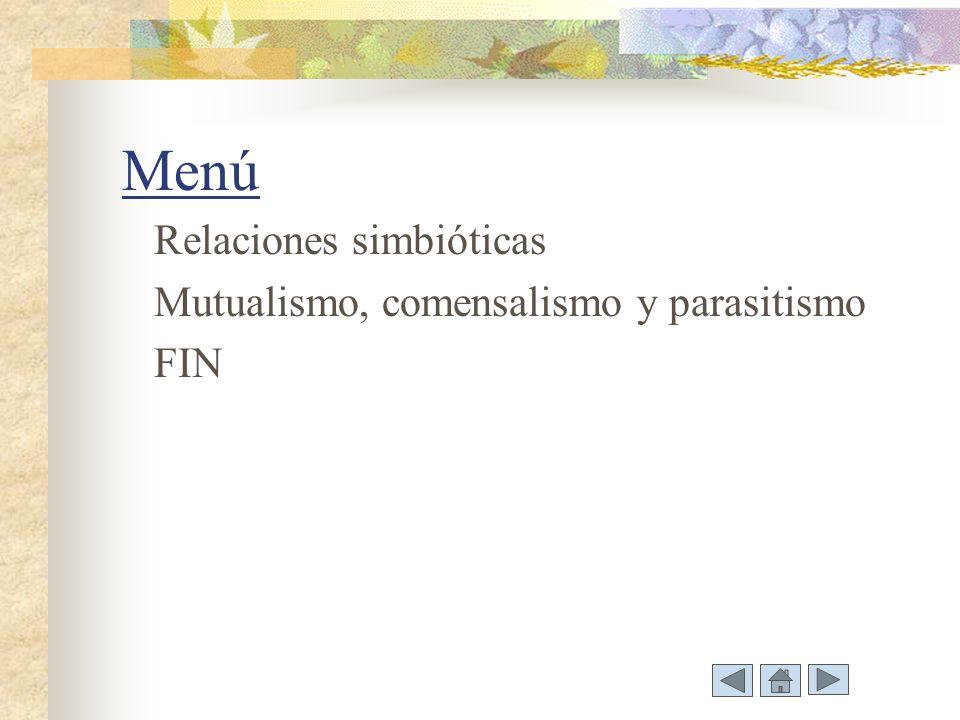 Menú Relaciones simbióticas Mutualismo, comensalismo y parasitismo FIN