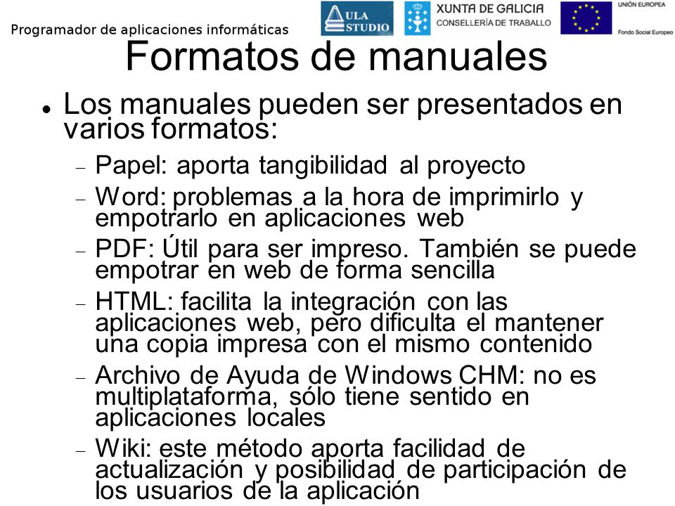 Formatos de manuales Los manuales pueden ser presentados en varios formatos: Papel: aporta tangibilidad al proyecto.
