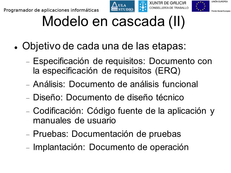 Modelo en cascada (II) Objetivo de cada una de las etapas:
