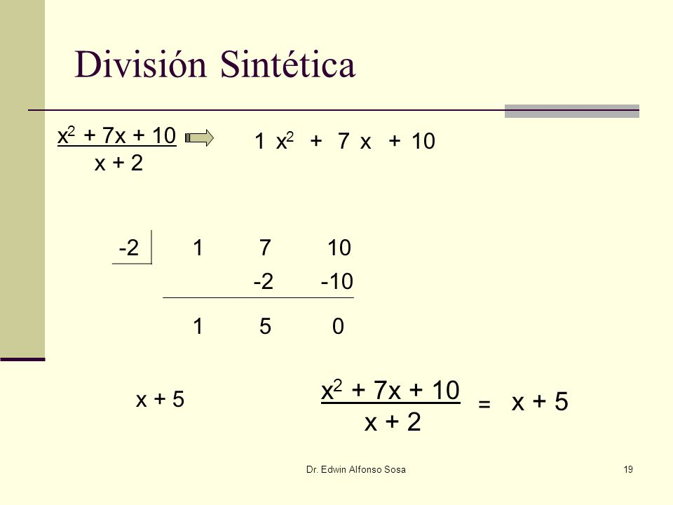 División Sintética x2 + 7x + 10 x + 5 x + 2 x2 + 7x + 10 x + 2 1 x2 +