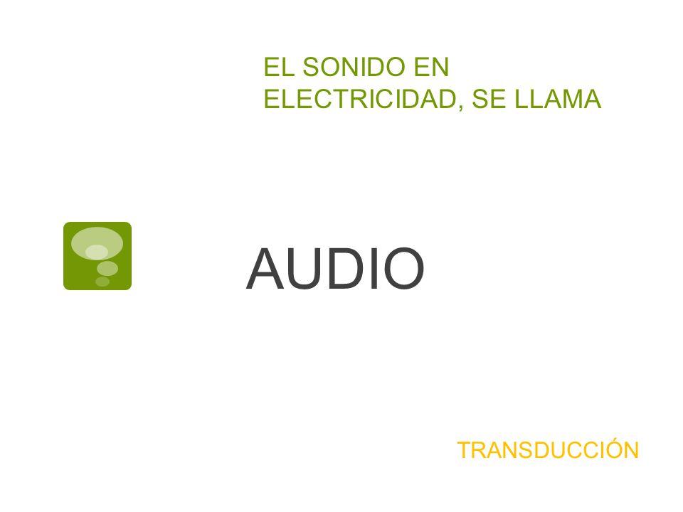 EL SONIDO EN ELECTRICIDAD, SE LLAMA