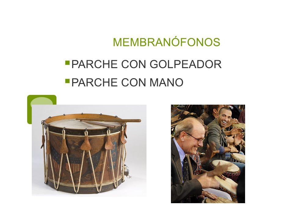 MEMBRANÓFONOS PARCHE CON GOLPEADOR PARCHE CON MANO