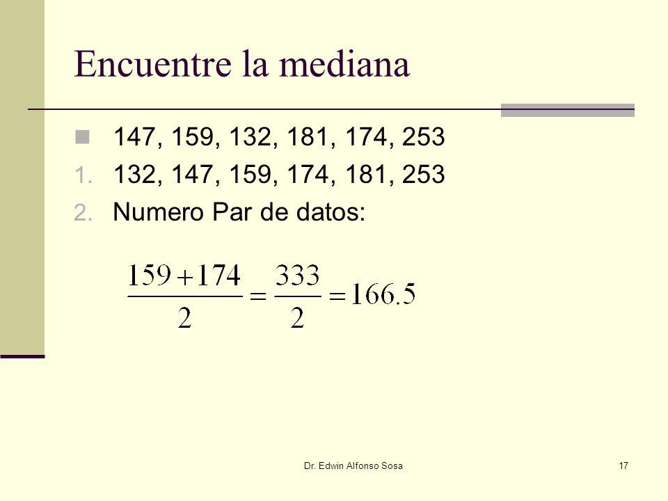 Encuentre la mediana 147, 159, 132, 181, 174, 253. 132, 147, 159, 174, 181, 253. Numero Par de datos:
