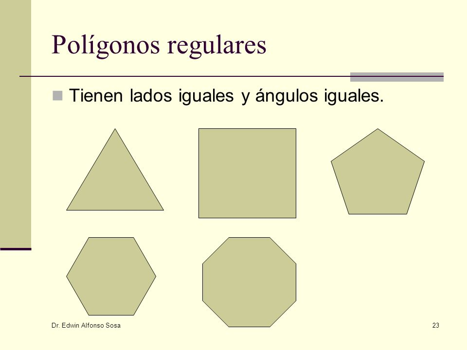 Polígonos regulares Tienen lados iguales y ángulos iguales.