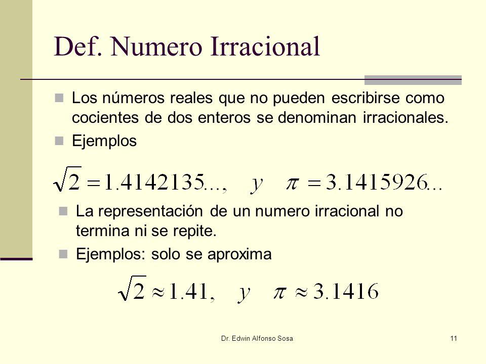 Def. Numero Irracional Los números reales que no pueden escribirse como cocientes de dos enteros se denominan irracionales.