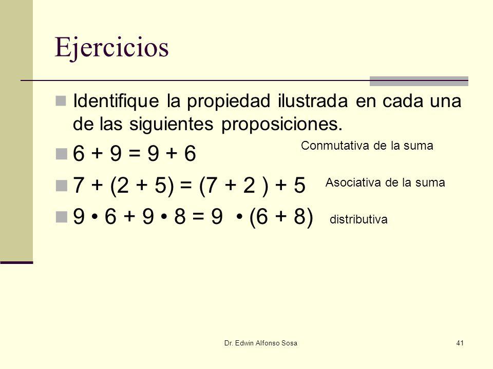 Ejercicios 6 + 9 = 9 + 6 7 + (2 + 5) = (7 + 2 ) + 5