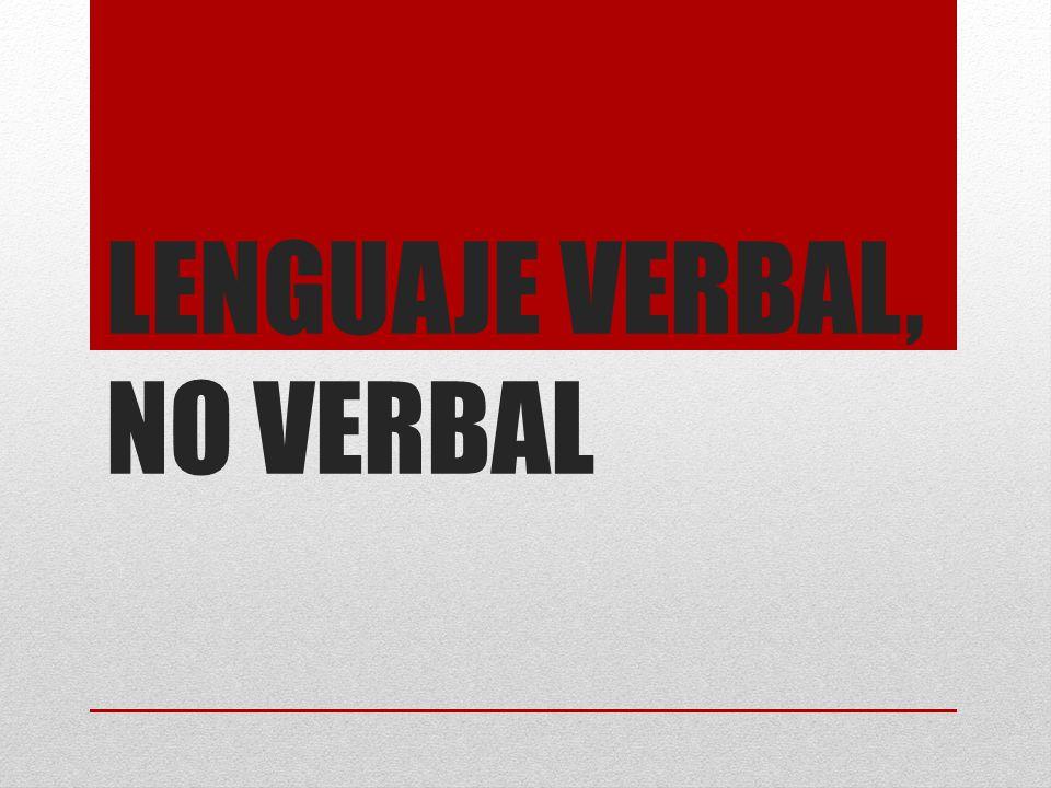 LENGUAJE VERBAL, NO VERBAL