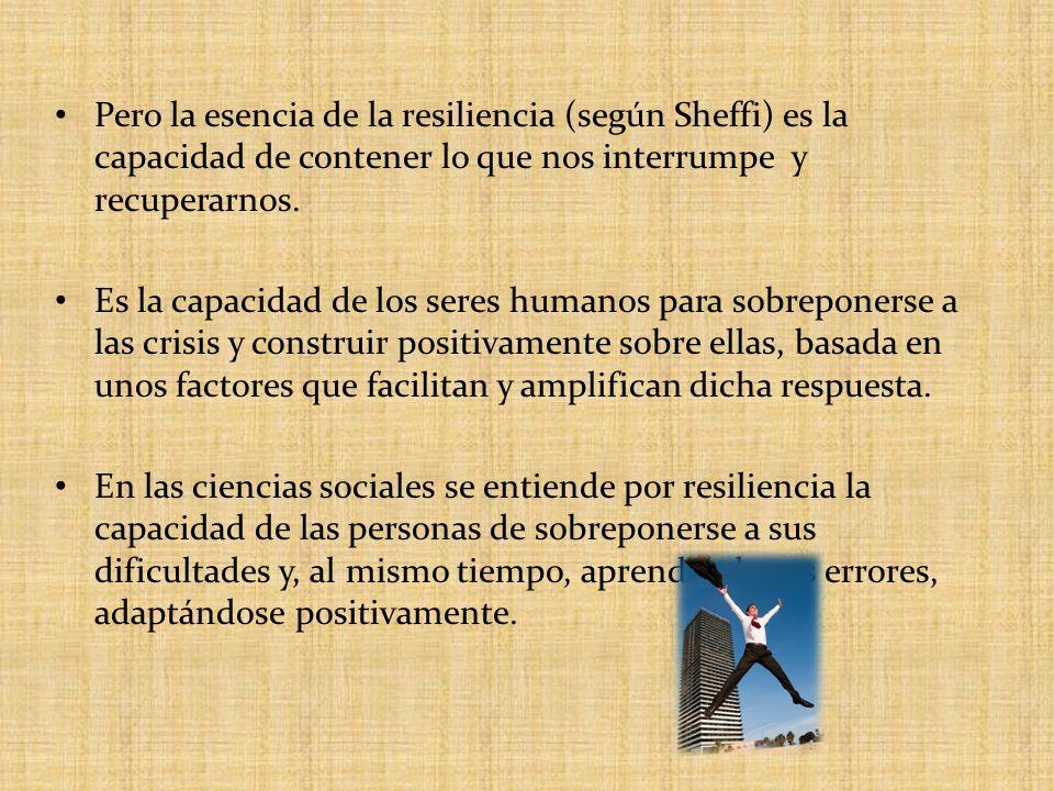 Pero la esencia de la resiliencia (según Sheffi) es la capacidad de contener lo que nos interrumpe y recuperarnos.