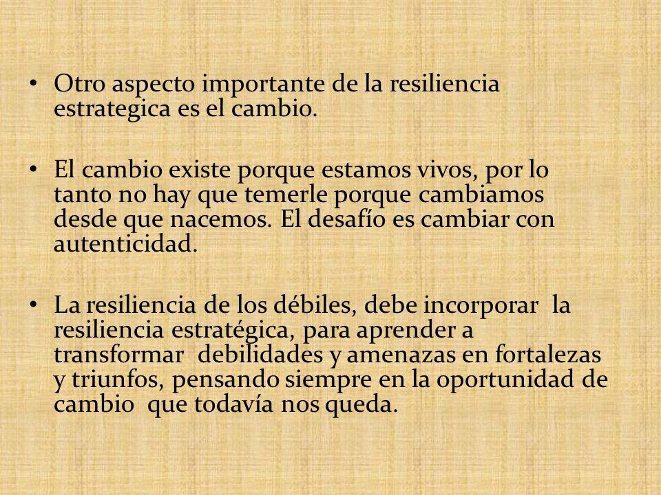 Otro aspecto importante de la resiliencia estrategica es el cambio.