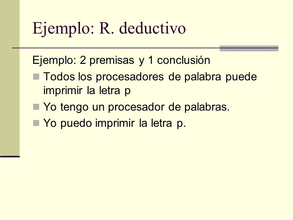 Ejemplo: R. deductivo Ejemplo: 2 premisas y 1 conclusión