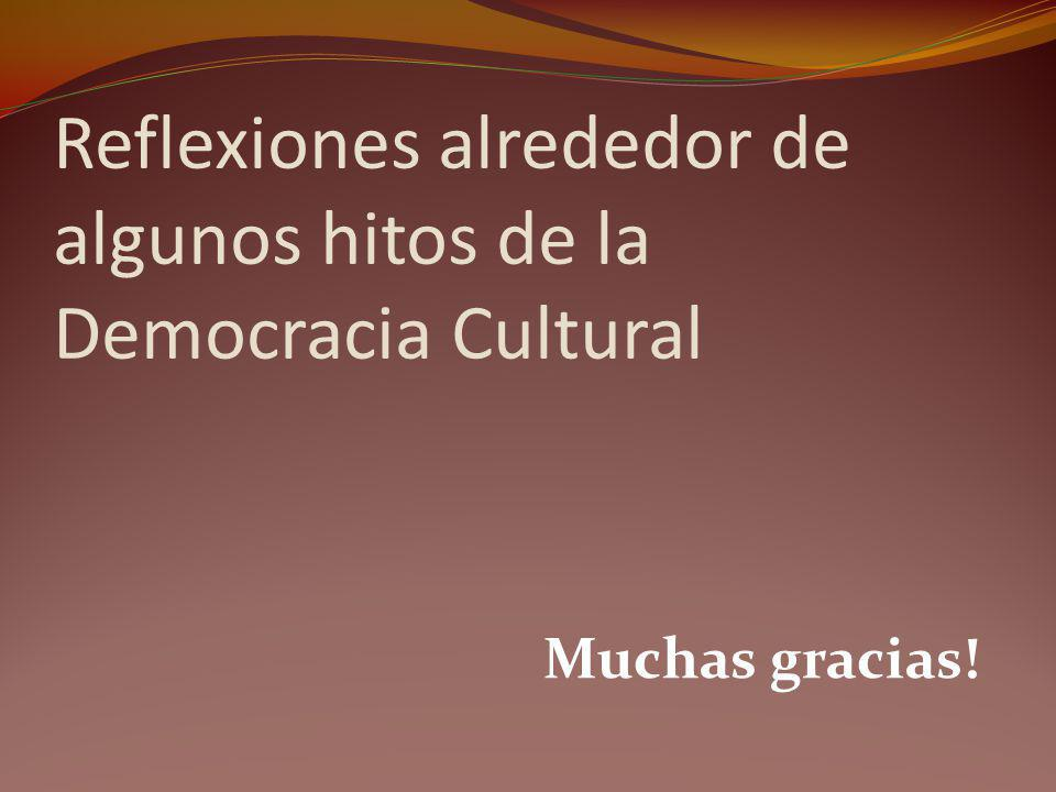 Reflexiones alrededor de algunos hitos de la Democracia Cultural