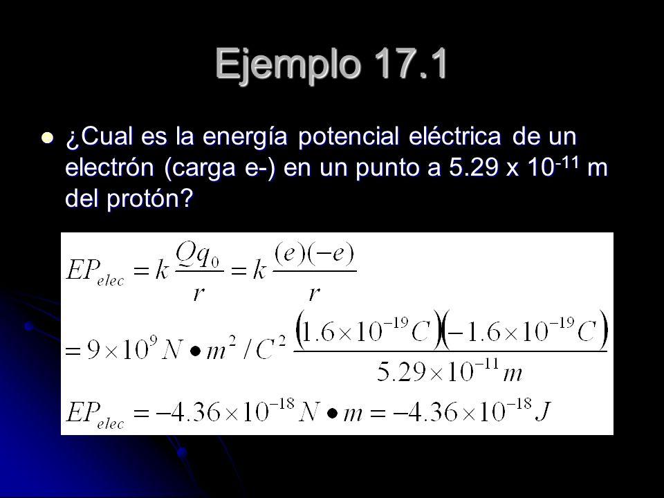 Ejemplo 17.1 ¿Cual es la energía potencial eléctrica de un electrón (carga e-) en un punto a 5.29 x 10-11 m del protón