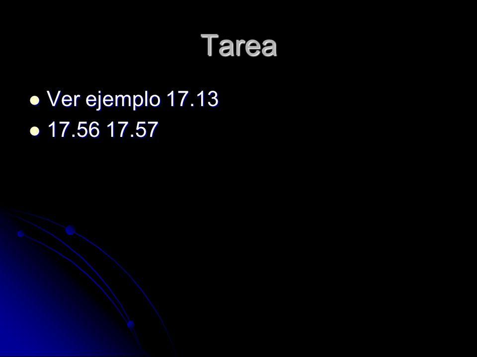 Tarea Ver ejemplo 17.13 17.56 17.57