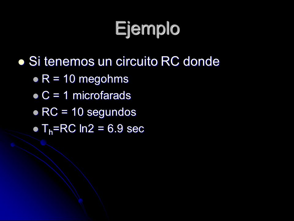 Ejemplo Si tenemos un circuito RC donde R = 10 megohms