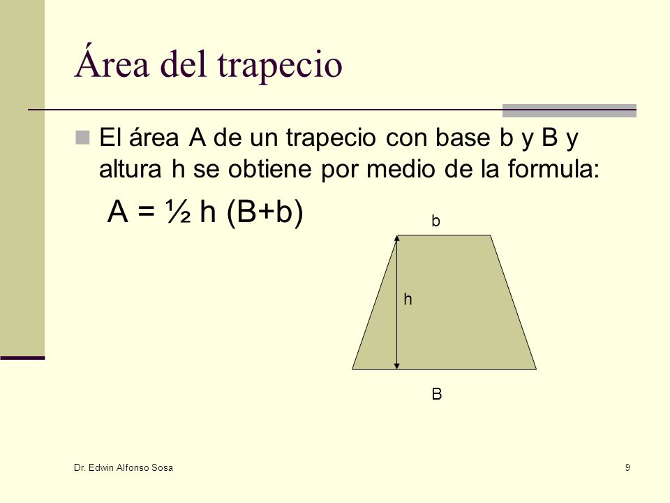 Área del trapecio A = ½ h (B+b)