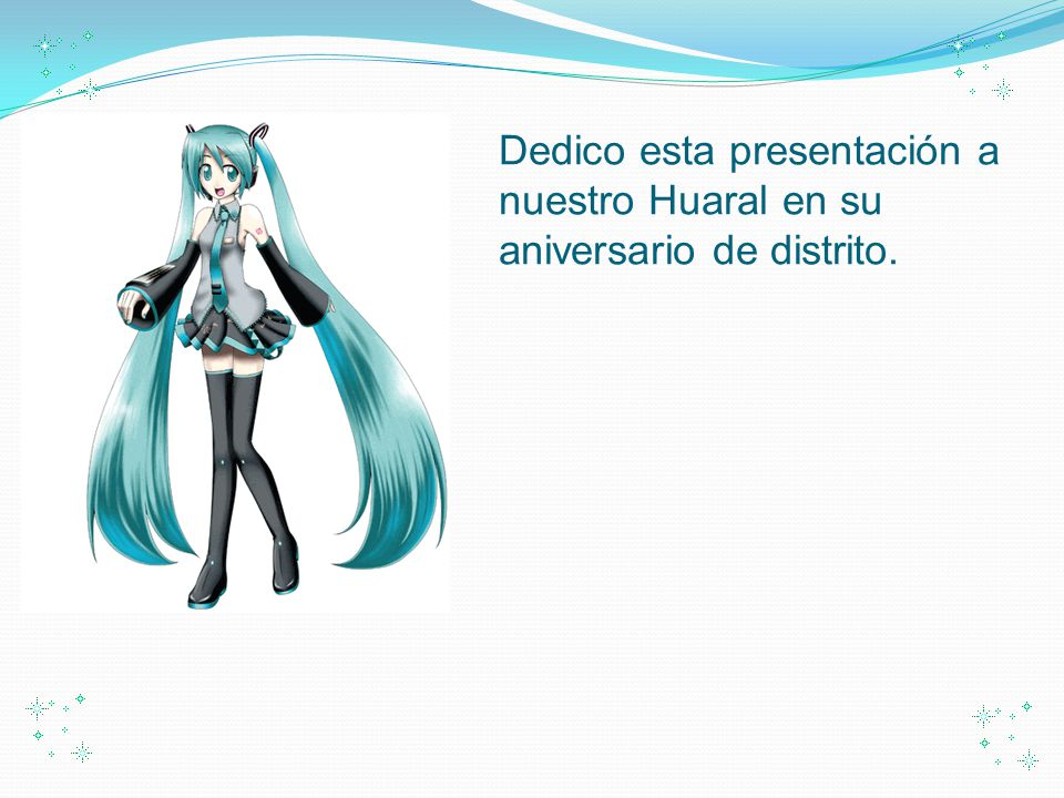 Dedico esta presentación a nuestro Huaral en su aniversario de distrito.