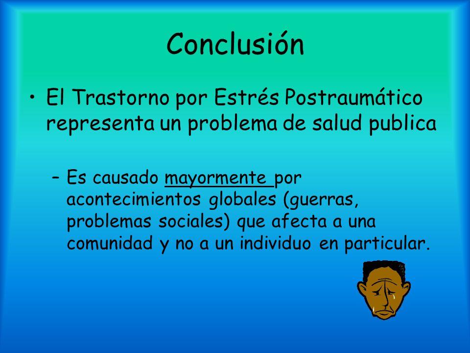 Conclusión El Trastorno por Estrés Postraumático representa un problema de salud publica.