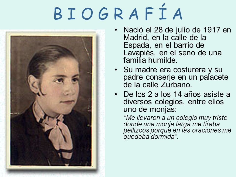 B I O G R A F Í ANació el 28 de julio de 1917 en Madrid, en la calle de la Espada, en el barrio de Lavapiés, en el seno de una familia humilde.