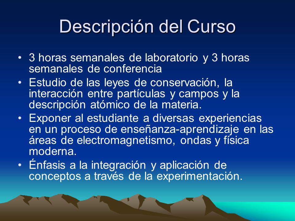 Descripción del Curso 3 horas semanales de laboratorio y 3 horas semanales de conferencia.