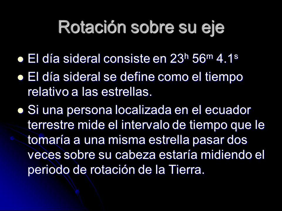 Rotación sobre su eje El día sideral consiste en 23h 56m 4.1s