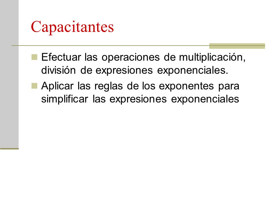 CapacitantesEfectuar las operaciones de multiplicación, división de expresiones exponenciales.