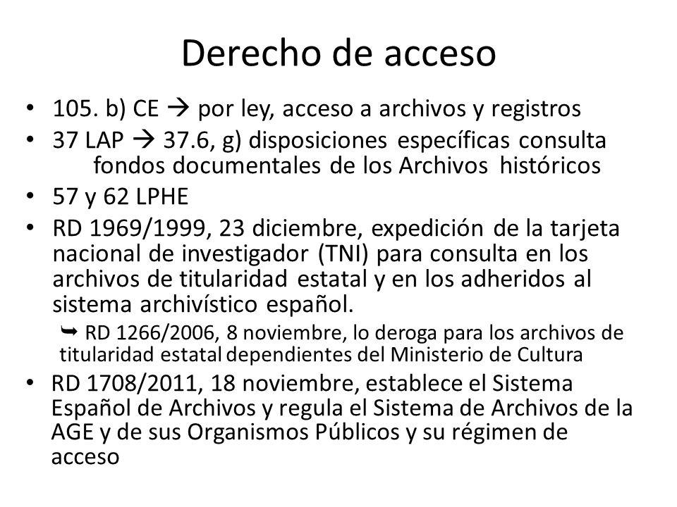 Derecho de acceso 105. b) CE  por ley, acceso a archivos y registros