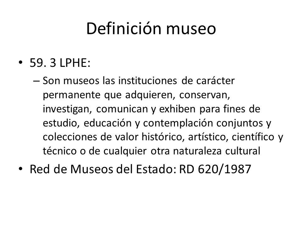 Definición museo 59. 3 LPHE: Red de Museos del Estado: RD 620/1987