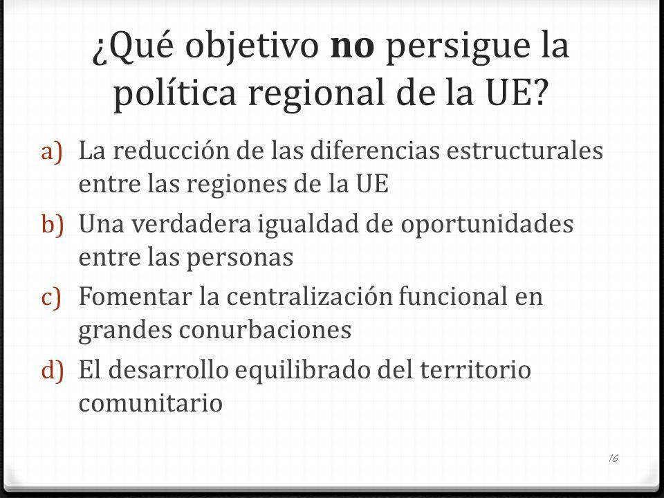 ¿Qué objetivo no persigue la política regional de la UE