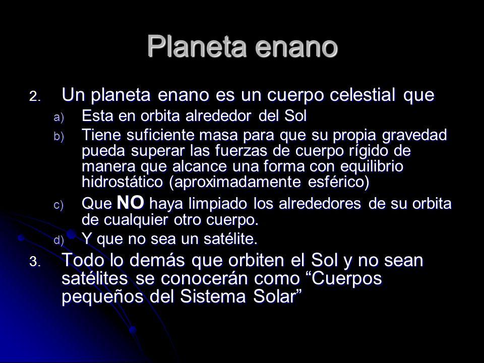 Planeta enano Un planeta enano es un cuerpo celestial que