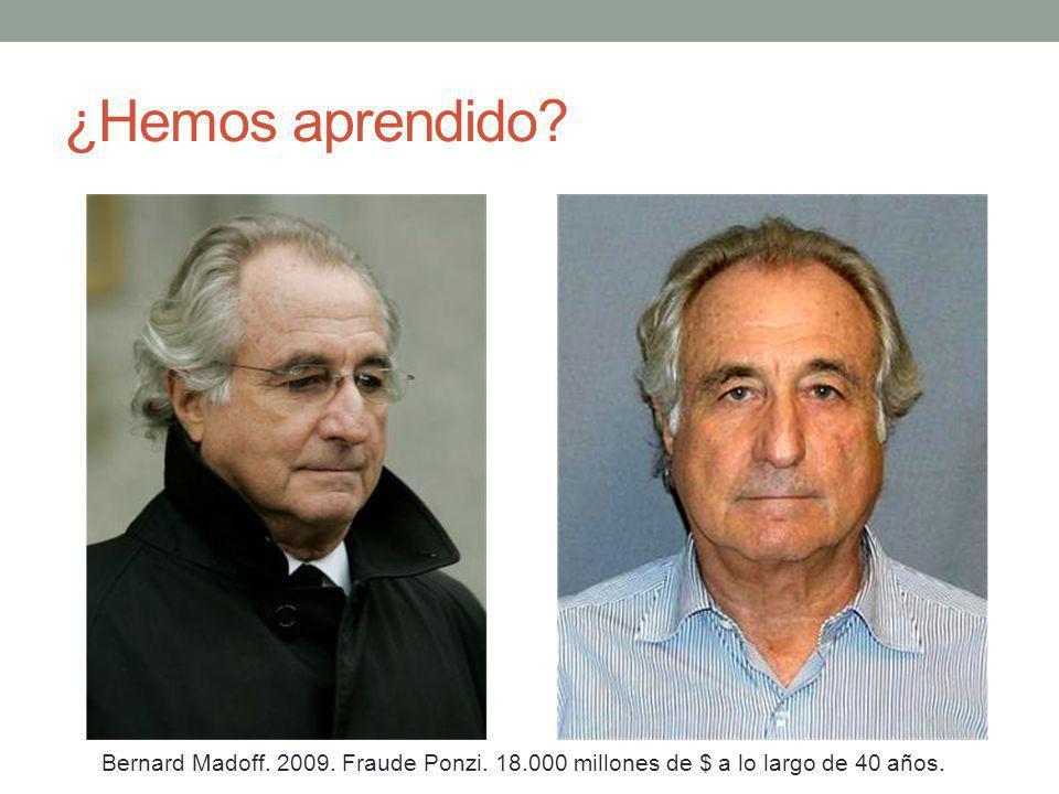 ¿Hemos aprendido Bernard Madoff. 2009. Fraude Ponzi. 18.000 millones de $ a lo largo de 40 años.