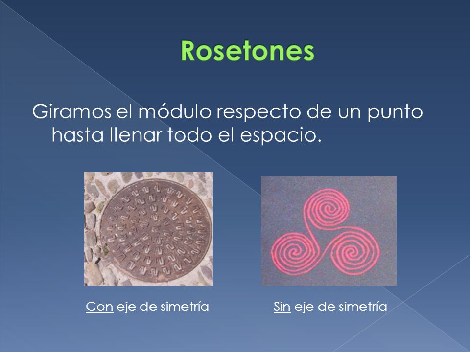 Rosetones Giramos el módulo respecto de un punto hasta llenar todo el espacio.