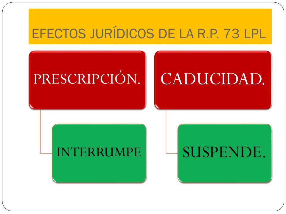 EFECTOS JURÍDICOS DE LA R.P. 73 LPL