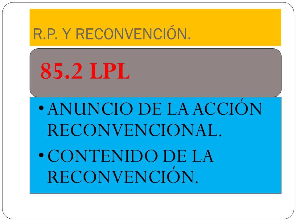 85.2 LPL ANUNCIO DE LA ACCIÓN RECONVENCIONAL.