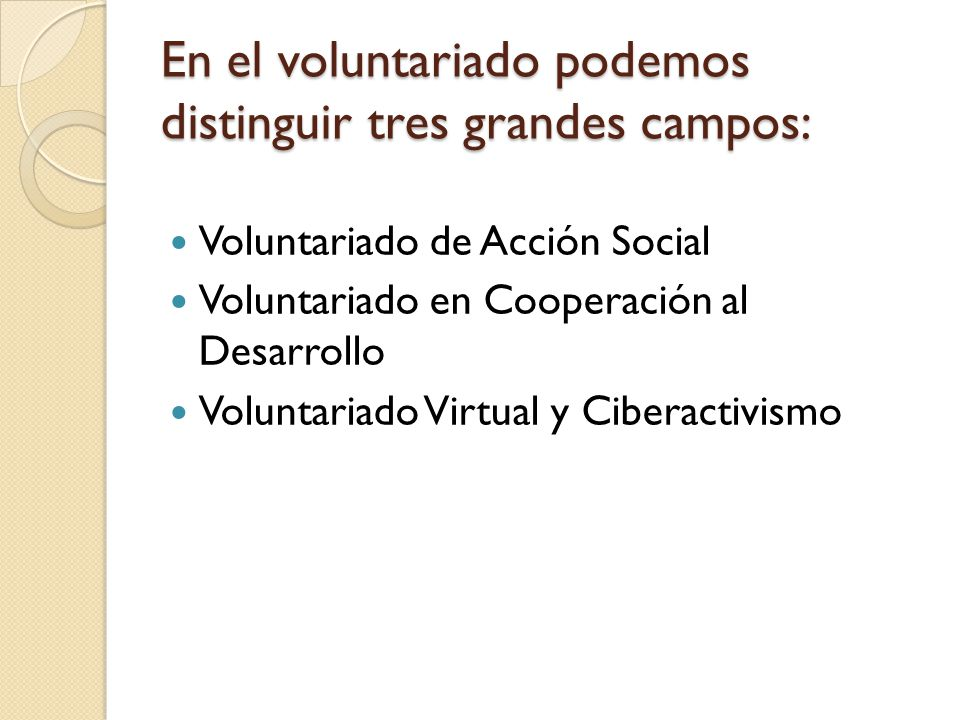 En el voluntariado podemos distinguir tres grandes campos: