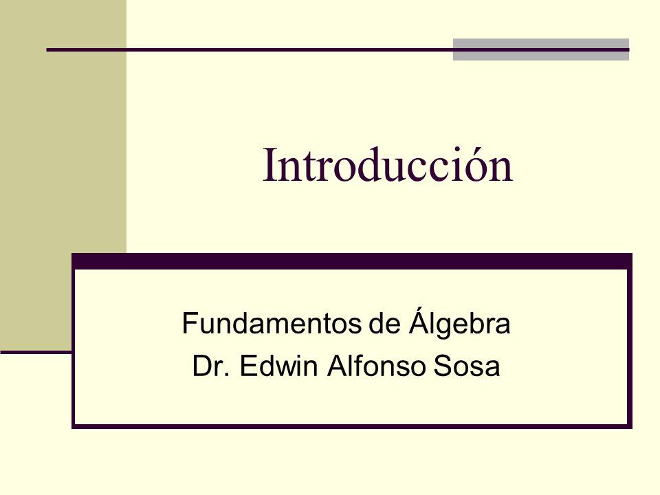 Fundamentos de Álgebra Dr. Edwin Alfonso Sosa