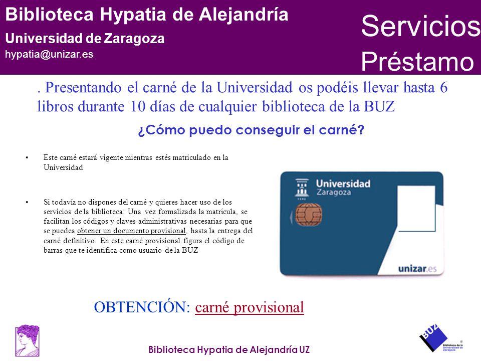 Servicios Préstamo. . Presentando el carné de la Universidad os podéis llevar hasta 6 libros durante 10 días de cualquier biblioteca de la BUZ.
