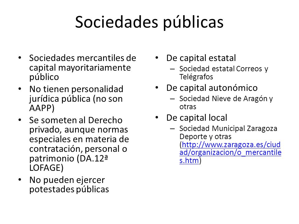Sociedades públicas Sociedades mercantiles de capital mayoritariamente público. No tienen personalidad jurídica pública (no son AAPP)