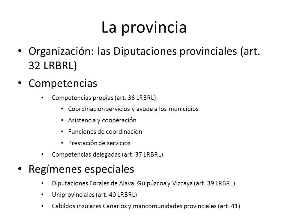 La provincia Organización: las Diputaciones provinciales (art. 32 LRBRL) Competencias. Competencias propias (art. 36 LRBRL):