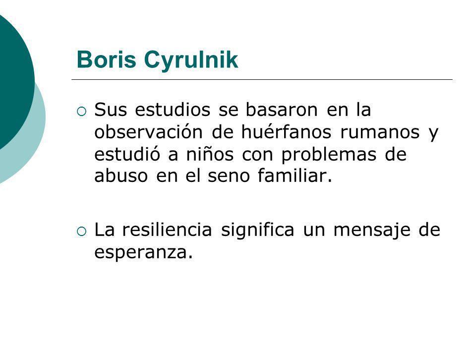 Boris CyrulnikSus estudios se basaron en la observación de huérfanos rumanos y estudió a niños con problemas de abuso en el seno familiar.