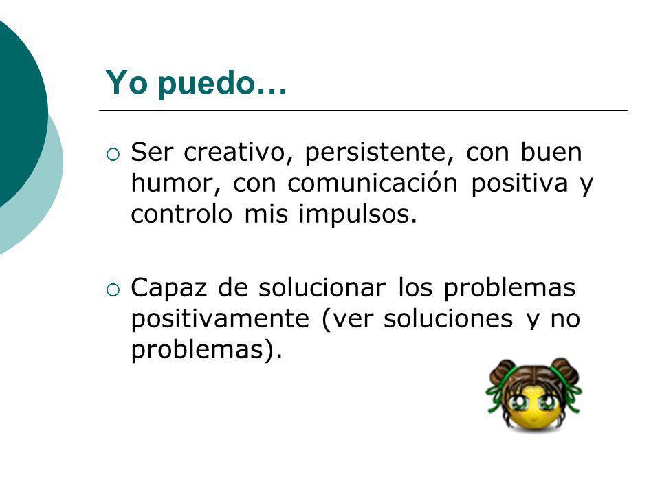 Yo puedo…Ser creativo, persistente, con buen humor, con comunicación positiva y controlo mis impulsos.