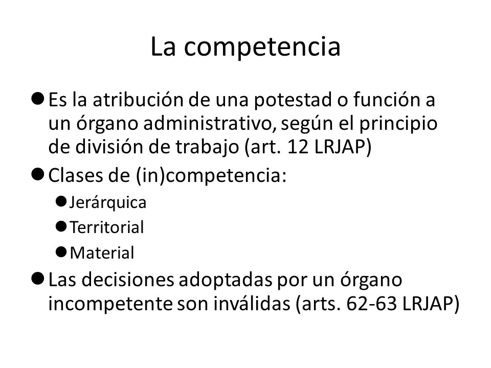 La competencia Es la atribución de una potestad o función a un órgano administrativo, según el principio de división de trabajo (art. 12 LRJAP)