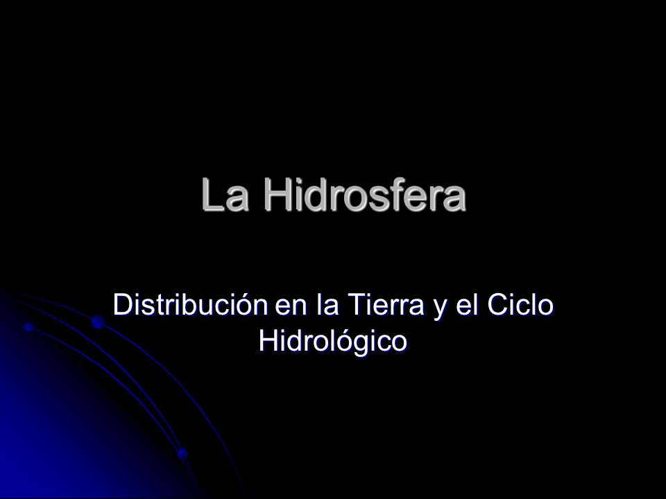 Distribución en la Tierra y el Ciclo Hidrológico