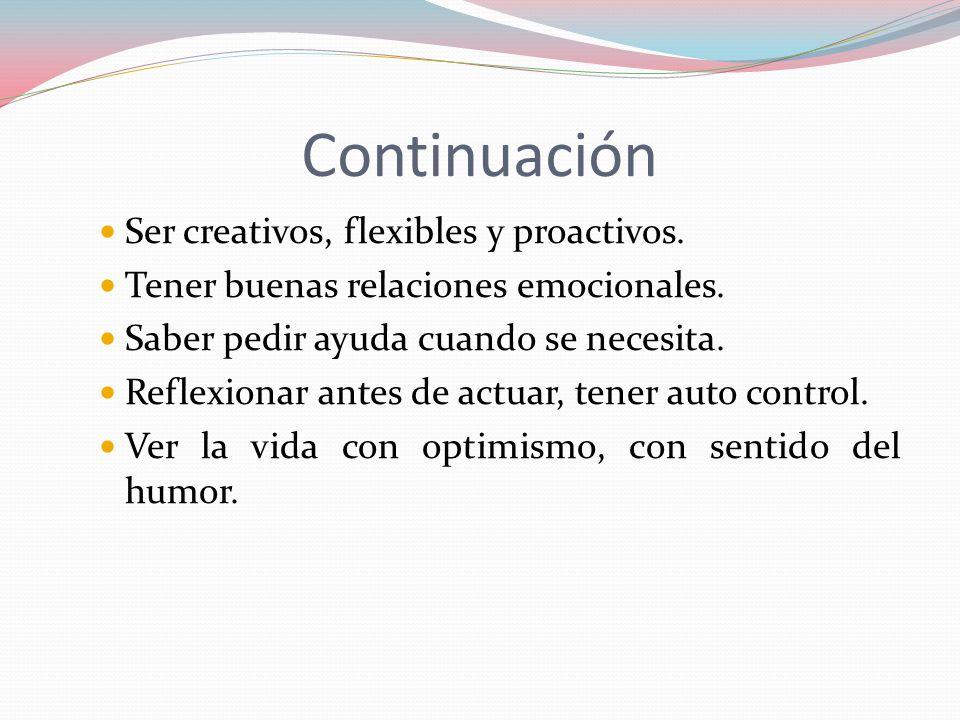 Continuación Ser creativos, flexibles y proactivos.