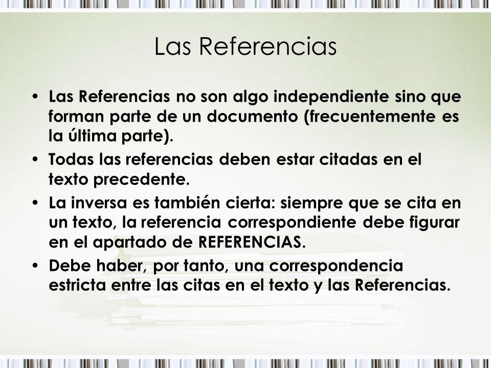 Las Referencias Las Referencias no son algo independiente sino que forman parte de un documento (frecuentemente es la última parte).