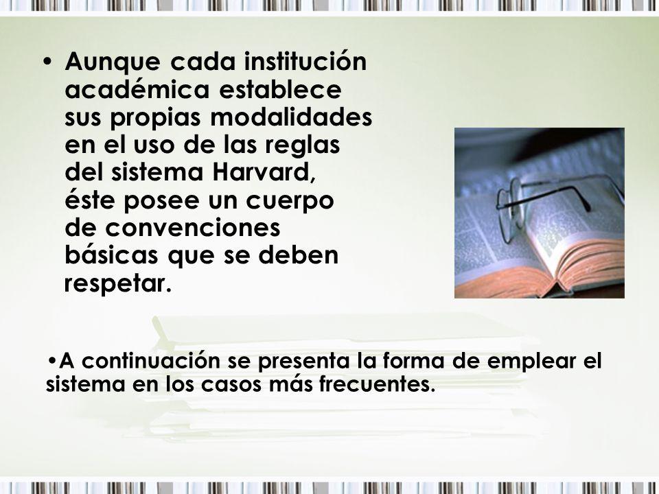 Aunque cada institución académica establece sus propias modalidades en el uso de las reglas del sistema Harvard, éste posee un cuerpo de convenciones básicas que se deben respetar.