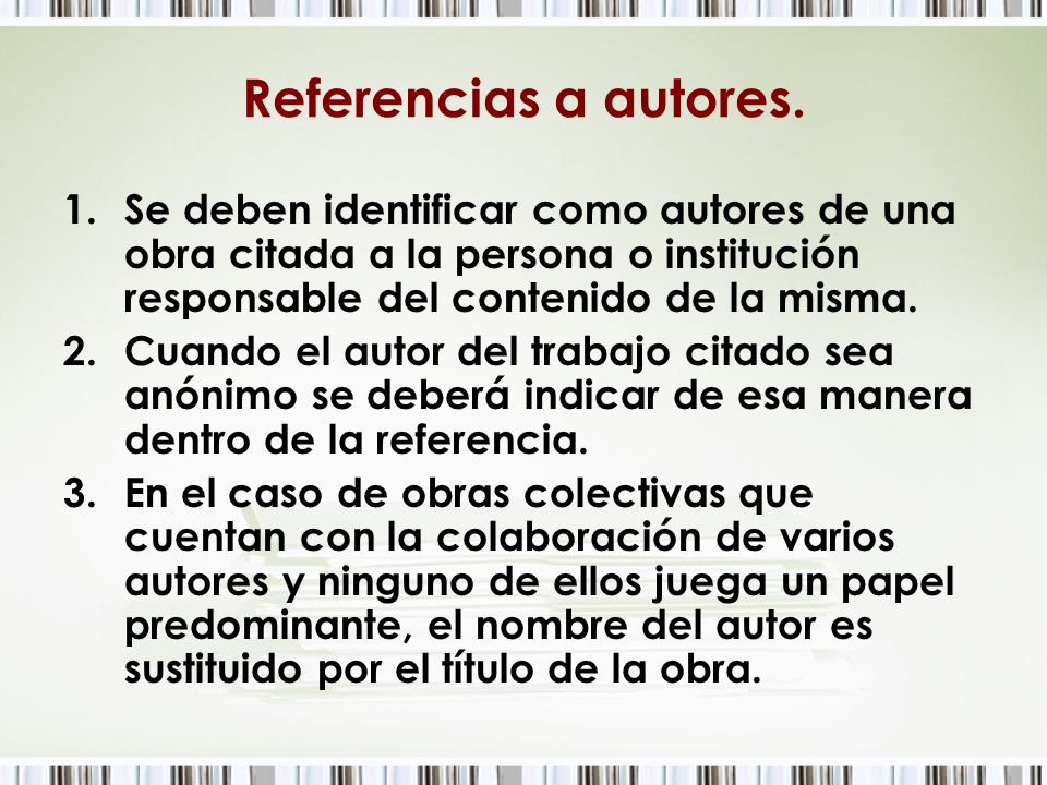 Referencias a autores. Se deben identificar como autores de una obra citada a la persona o institución responsable del contenido de la misma.