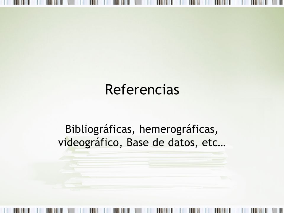 Bibliográficas, hemerográficas, videográfico, Base de datos, etc…