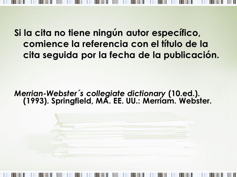 Si la cita no tiene ningún autor específico, comience la referencia con el título de la cita seguida por la fecha de la publicación.