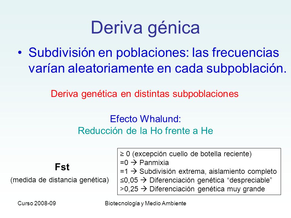 Deriva génica Subdivisión en poblaciones: las frecuencias varían aleatoriamente en cada subpoblación.